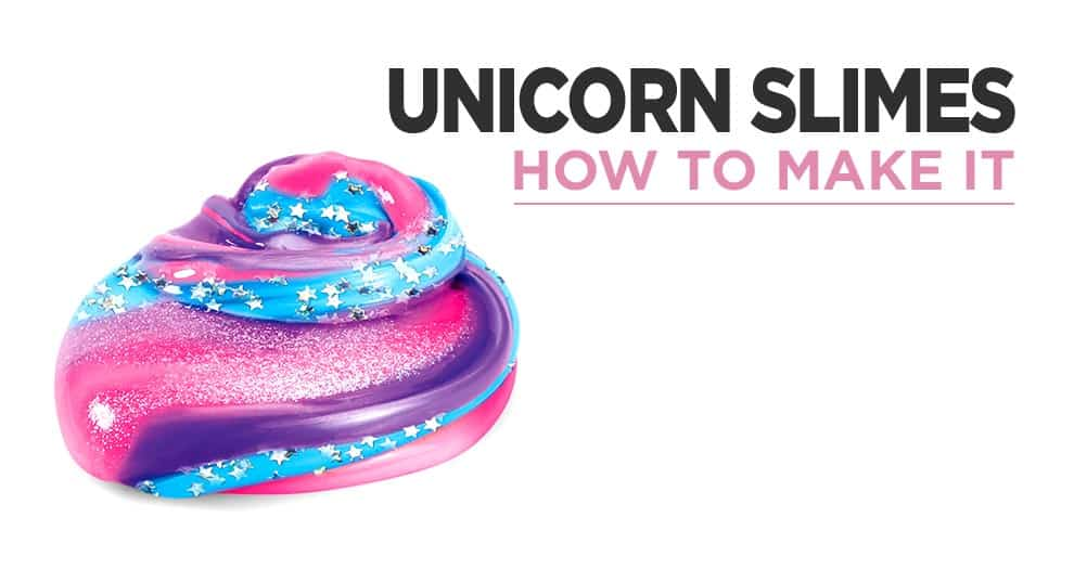 How To Make Unicorn Slime : The Best And Safest Recipes