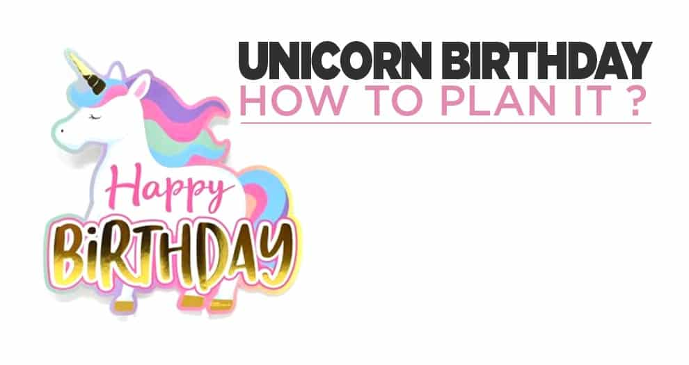 How To Plan A Unicorn Birthday Party ?