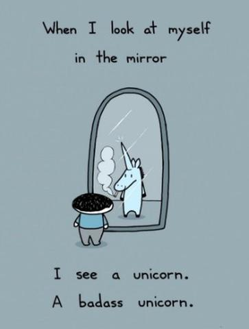when i look at myself in the mirror see a unicorn